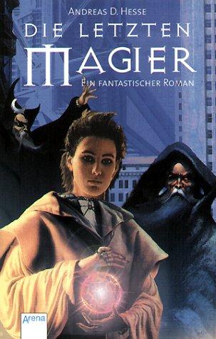 Die letzten Magier. Ein fantastischer Roman. - ...