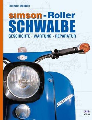 Simson - Roller: Schwalbe - Geschichte, Wartung, Reparatur - Erhard Werner