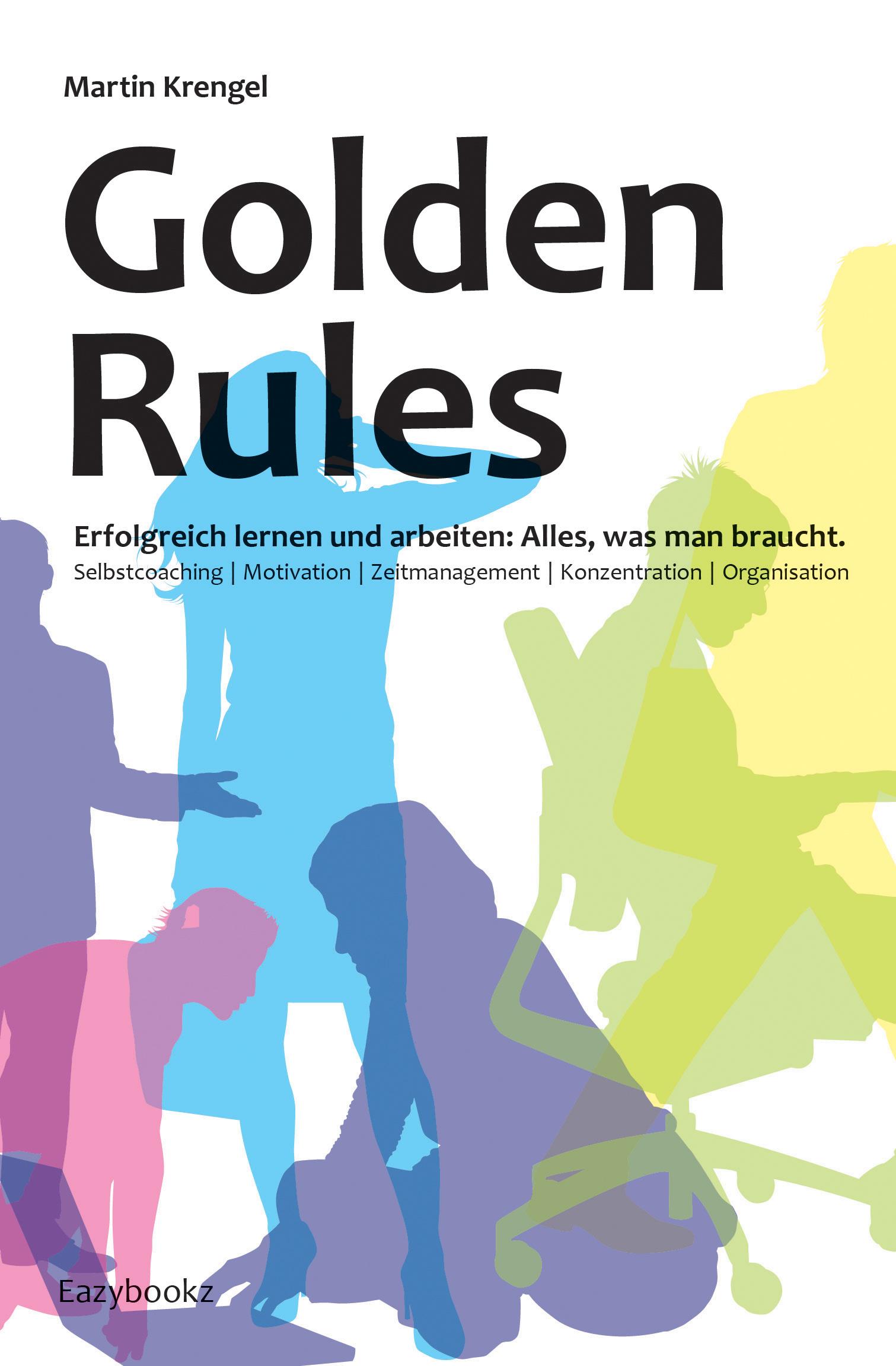 Golden Rules: Erfolgreich Lernen und Arbeiten. ...