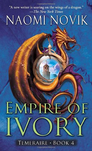Empire of Ivory: Temeraire, Book 4 - Naomi Novik