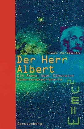 Der Herr Albert. Ein Roman über Einsteins Gedankenexperimente - Frank Vermeulen