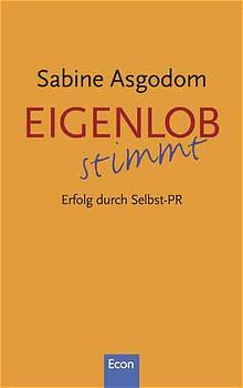 Eigenlob stimmt: Erfolg durch Selbst-PR - Sabine Asgodom