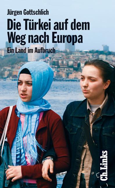 Die Türkei auf dem Weg nach Europa. Ein Land im...