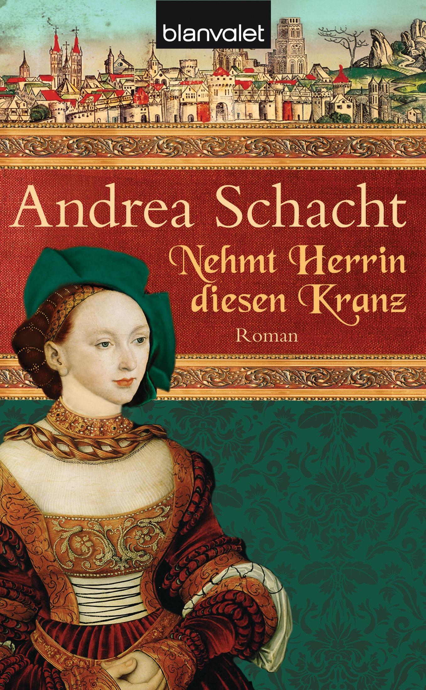 Nehmt Herrin diesen Kranz: Roman - Andrea Schacht