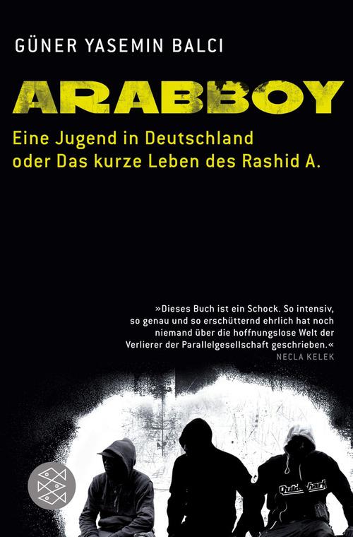 Arabboy: Eine Jugend in Deutschland oder Das kurze Leben des Rashid A - Güner Balci