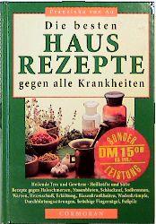 Die besten Hausrezepte gegen alle Krankheiten. Heilende Tees und Gewürze, Heilkräfte und Säfte - Franziska von Au