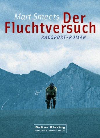 Der Fluchtversuch. Radsport-Roman (Edition Moby...