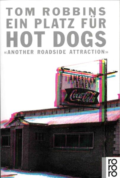 Ein Platz für Hot Dogs: Another Roadside Attraction - Tom Robbins