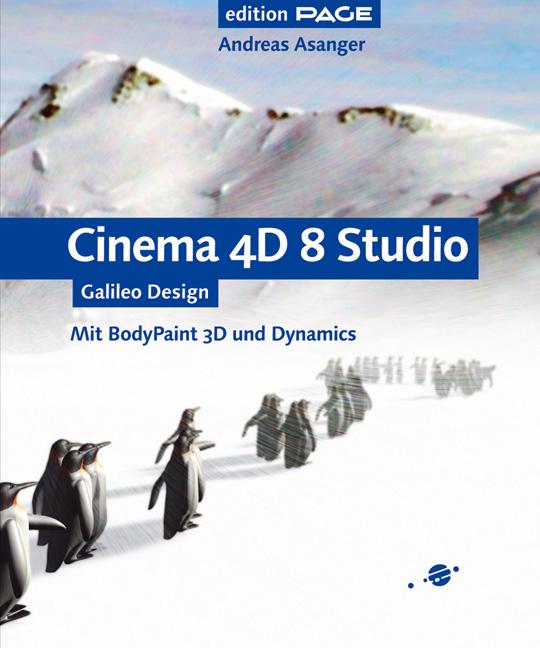 Cinema 4D 8 Studio: Komplett in Farbe, mit CD-ROM: Mit BodyPaint 3D und Dynamics - 100% neue Beispiele (Galileo Design) - Andreas Asanger