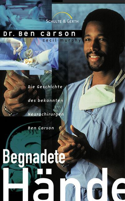 Begnadete Hände: Die Geschichte des bekannten Neurochirurgen Ben Carson - Ben Carson
