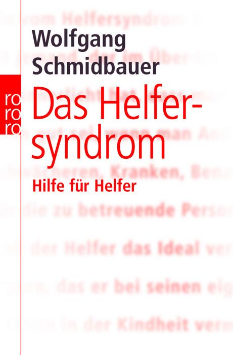 Das Helfersyndrom: Hilfe für Helfer - Wolfgang Schmidbauer