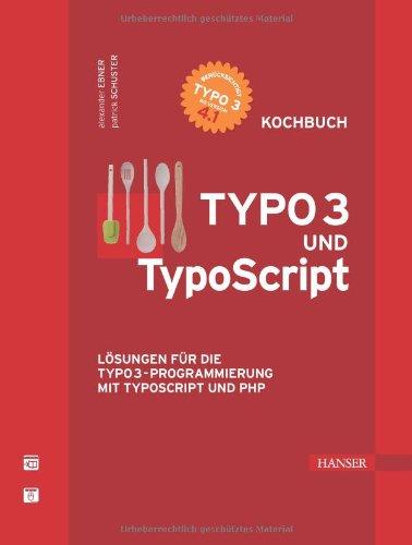 TYPO3 und TypoScript - Kochbuch. Lösungen für d...