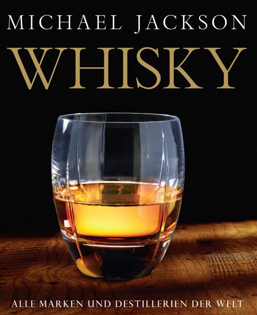 Whisky: Alle Marken und Destillerien der Welt - Michael Jackson