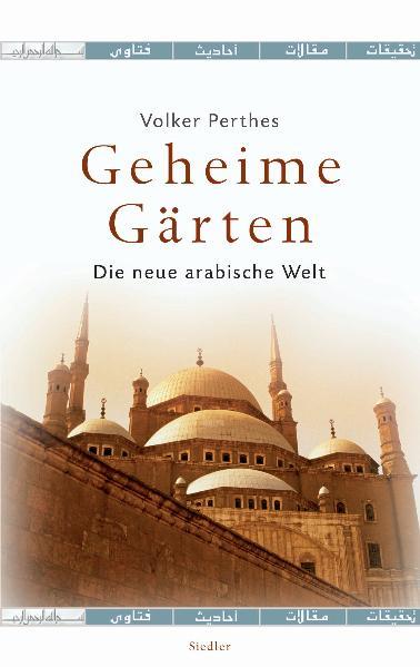 Geheime Gärten: Die neue arabische Welt - Volke...