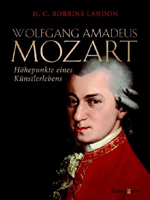 Wolfgang Amadeus Mozart. Höhepunkte eines Künstlerlebens - Howard C. Robbins Landon