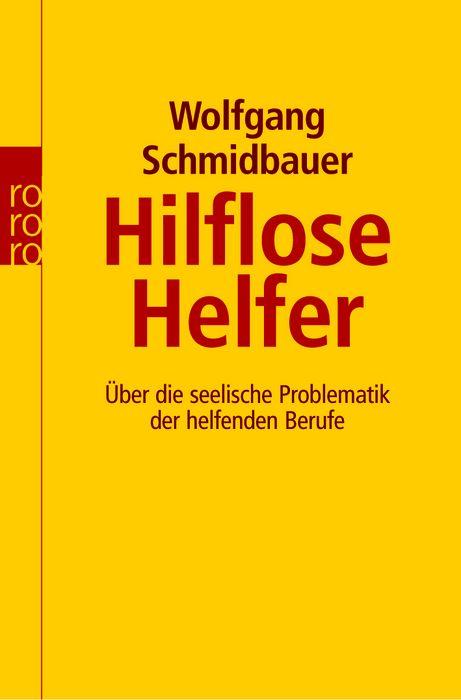 Hilflose Helfer: Über die seelische Problematik der helfenden Berufe: Über die seelische Problematik der helfenden Beruf
