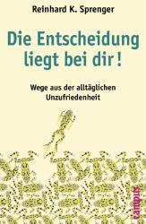 Die Entscheidung liegt bei dir!: Wege aus der alltäglichen Unzufriedenheit - Reinhard K. Sprenger [Taschenbuch]