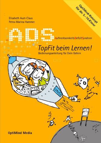 ADS - Topfit beim Lernen: AufmerksamkeitsDefizitSyndrom. Bedienungsanleitung für dein Gehirn. OptiMind-Konzept für die 5