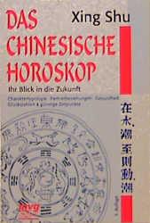 Das Chinesische Horoskop. Ihr Blick in die Zuku...