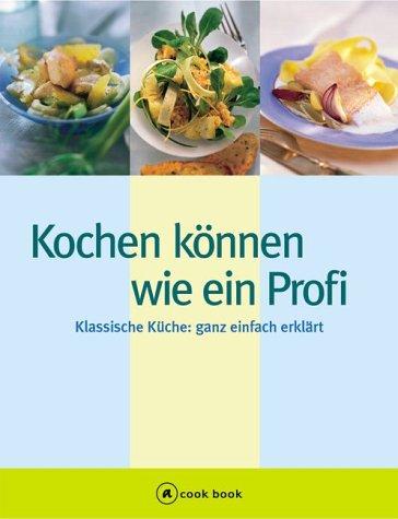 Kochen können wie ein Profi. a cook book. Klass...
