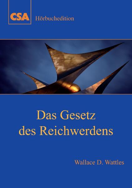Das Gesetz des Reichwerdens - Wattles D. Wallac...