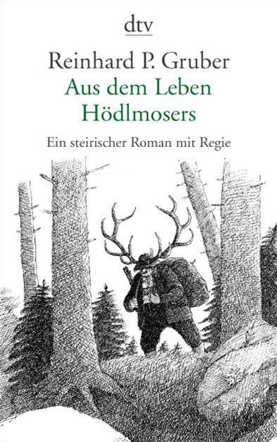 Aus dem Leben Hödlmosers: Ein steirischer Roman mit Regie - Reinhard P. Gruber
