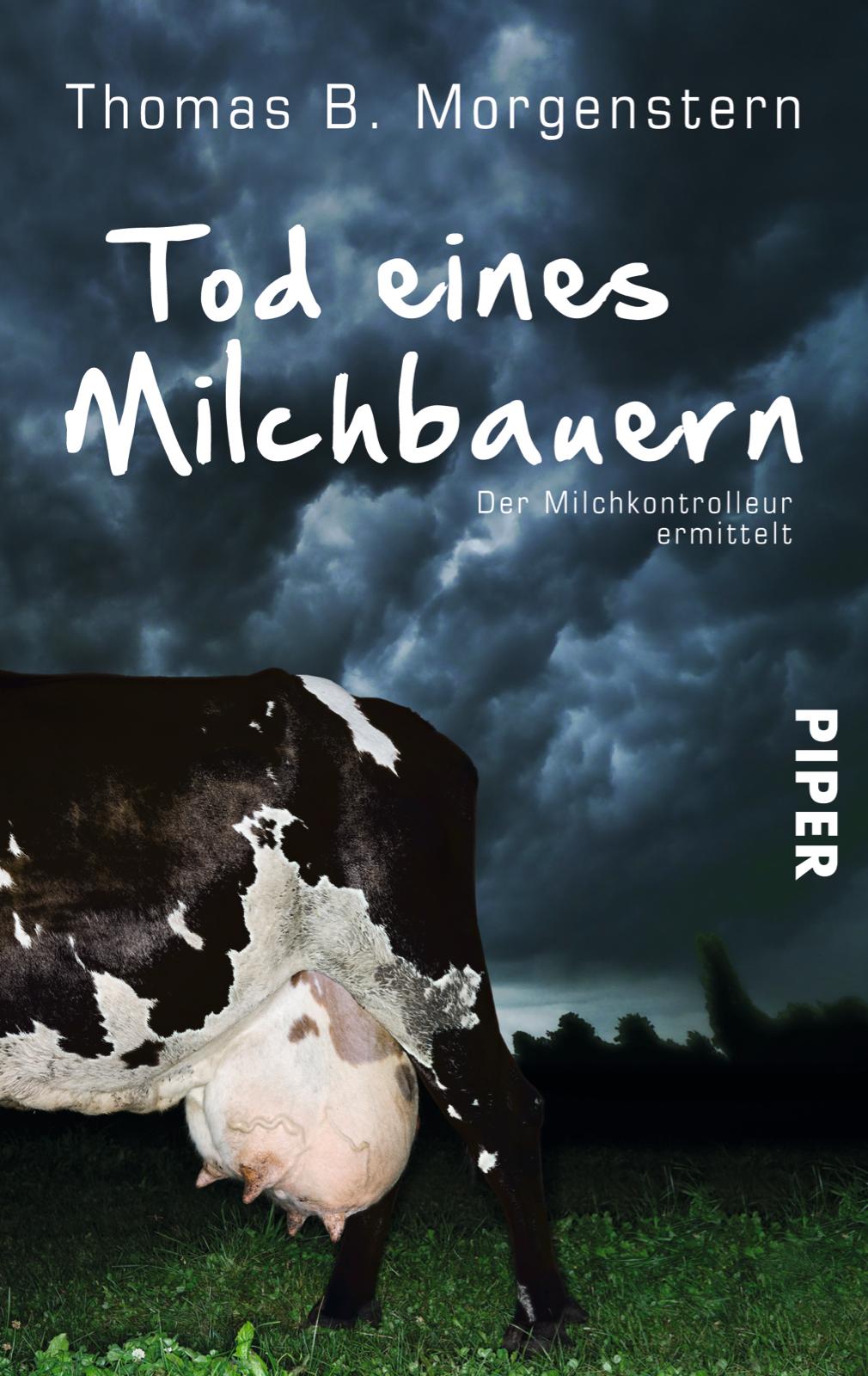 Tod eines Milchbauern: Der Milchkontrolleur ermittelt - Thomas B. Morgenstern