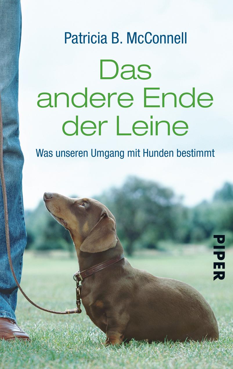 Das andere Ende der Leine: Was unseren Umgang mit Hunden bestimmt - Patricia B. McConnell