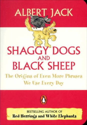 Shaggy Dogs and Black Sheep. The Origins of Even More Phrases We Use Every Day (Penguin Pockets) - Albert Jack