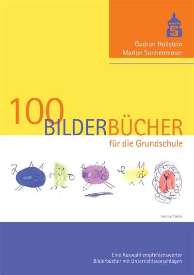 100 Bilderbücher für die Grundschule: Eine Auswahl empfehlenswerter Bilderbücher mit Unterrichtsvorschlägen - Gudrun Hol