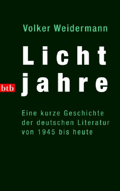 Lichtjahre. Eine kurze Geschichte der deutschen Literatur von 1945 bis heute - Volker Weidermann