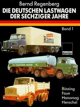 Die deutschen Lastwagen der sechziger Jahre, Bd.1, Büssing, Faun, Hanomag, Henschel - Bernd Regenberg