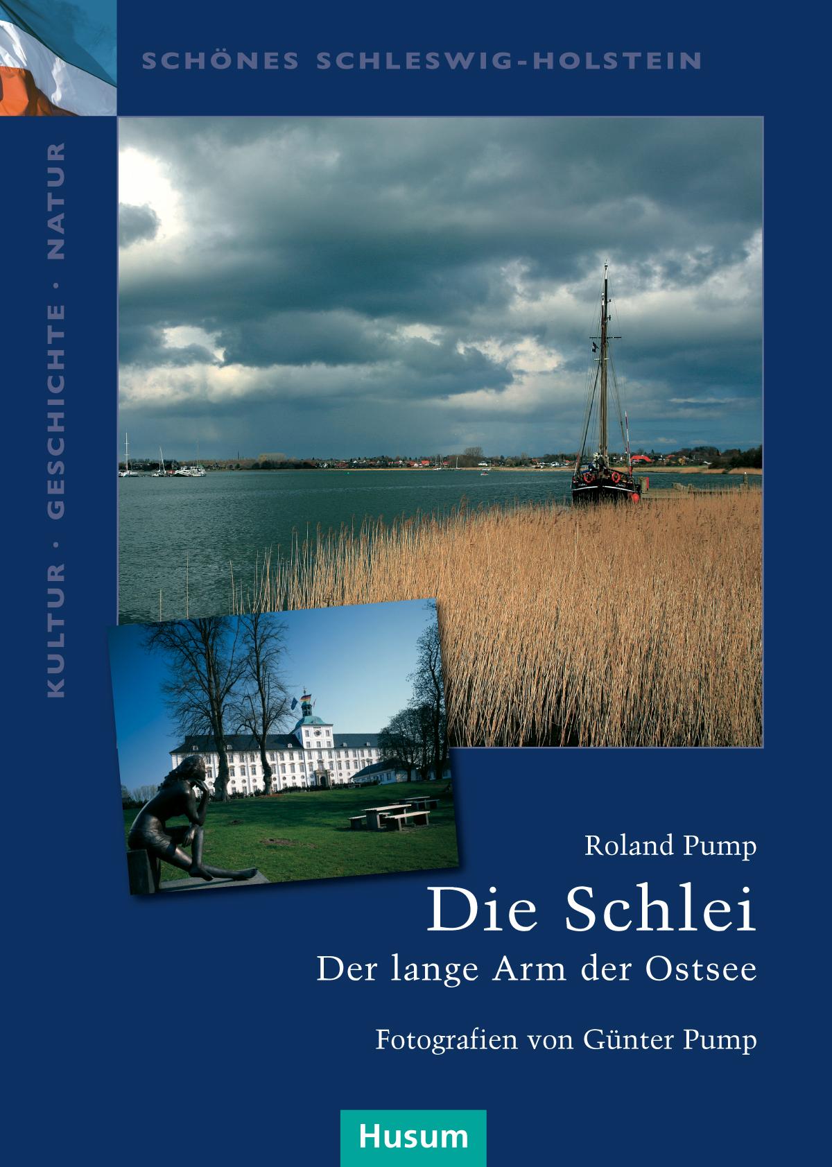 Die Schlei: Der lange Arm der Ostsee. Schönes Schleswig-Holstein. Kultur - Geschichte - Natur - Roland Pump