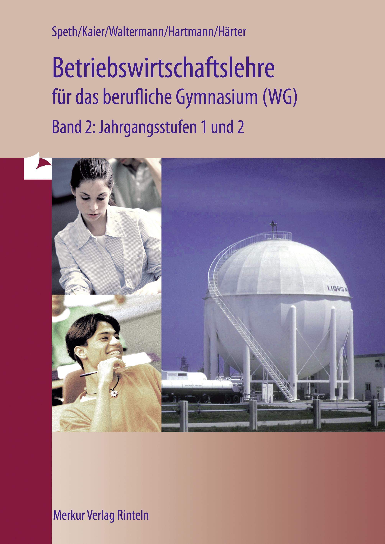 Wirtschaft für das berufliche Gymnasium (WG) Band 2: Jahrgangsstufen 1und 2 - Ausgabe für Baden-Württemberg - Hermann Sp