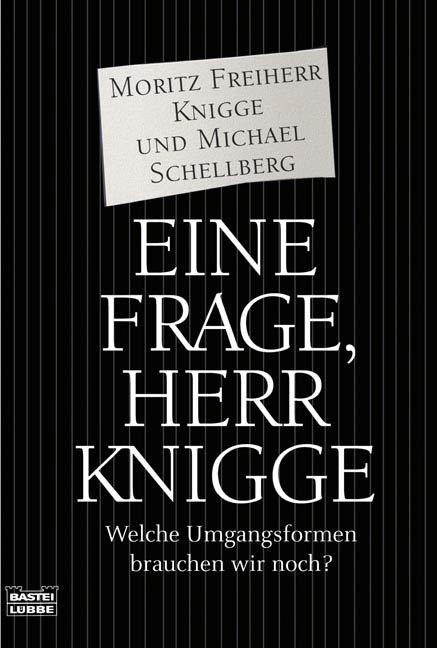 Eine Frage, Herr Knigge: Welche Umgangsformen brauchen wir noch? - Moritz Freiherr Knigge