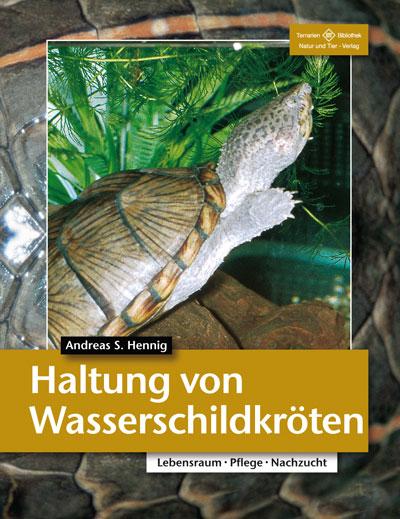 Haltung von Wasserschildkröten - Andreas S. Hennig