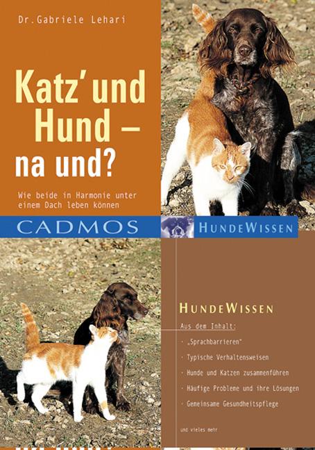 Katz und Hund - na und?: Wie beide in Harmonie unter einem Dach leben können