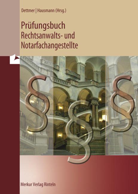 Prüfungsbuch: Rechtsanwalts- und Notarfachangestellte - Harald Dettmer [8. Auflage 2011]