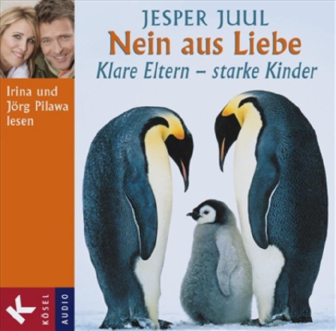 Nein aus Liebe: Klare Eltern - starke Kinder - Gesprochen von Irina und Jörg Pilawa - Jesper Juul