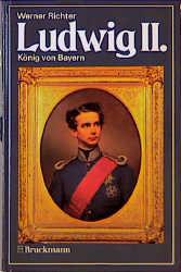 Ludwig II.. König von Bayern - Werner Richter