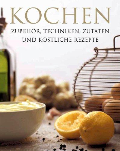 Richtig kochen - Techniken, Zubehör, Rezepte