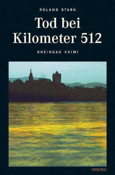 Tod bei Kilometer 512: Rheingau Krimi - Roland Stark