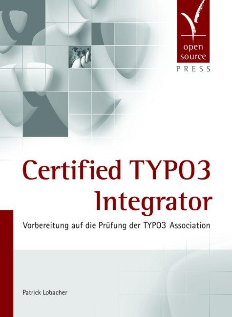 Certified TYPO3 Integrator. Vorbereitung auf di...