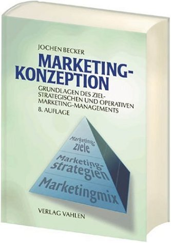 Marketing-Konzeption: Grundlagen des ziel-strategischen und operativen Marketing-Managements - Jochen Becker