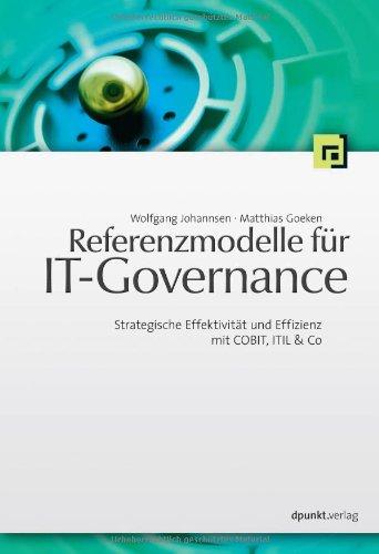 Referenzmodelle für IT-Governance. Strategische Effektivität und Effizienz mit COBIT, ITIL & Co - Wolfgang Johannsen