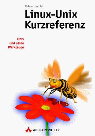 Linux- Unix Kurzreferenz. Unix und seine Werkze...