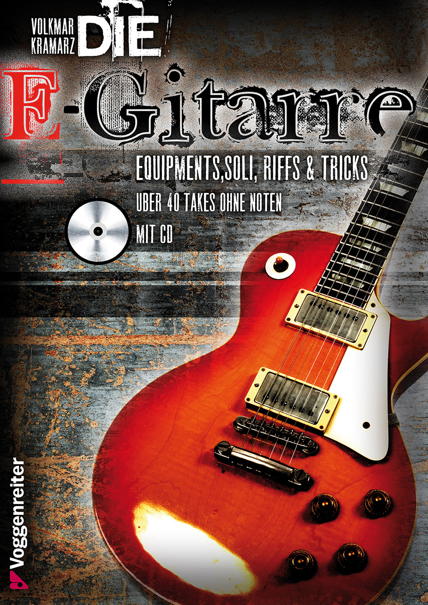 Die E-Gitarre. Mit CD: Equipments, Soli, Riffs und Tricks. Mit über 40 Takes zum Mitspielen auf CD, darunter Songs von D