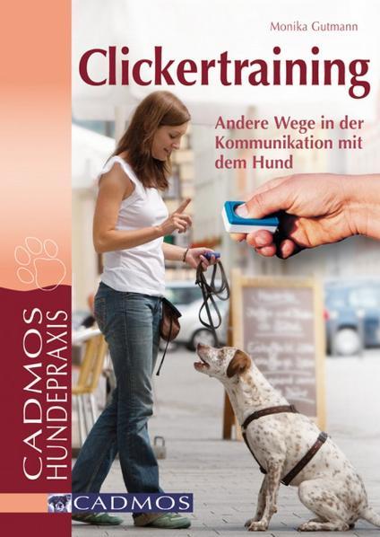 Clickertraining: Andere Wege in der Kommunikation mit dem Hund - Monika Gutmann