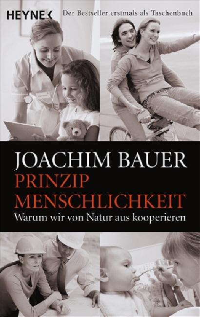 Prinzip Menschlichkeit: Warum wir von Natur aus kooperieren - Joachim Bauer