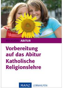 Vorbereitung auf das Abitur. Katholische Religionslehre - Max Auer
